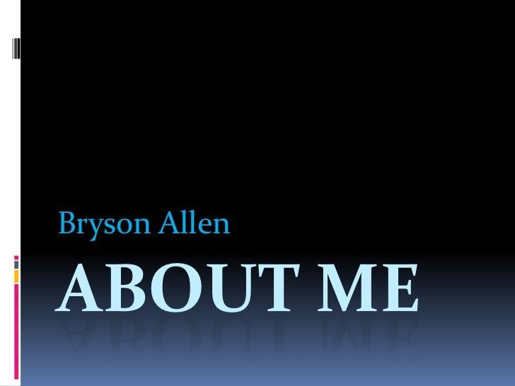 About Me<br />Bryson Allen<br />