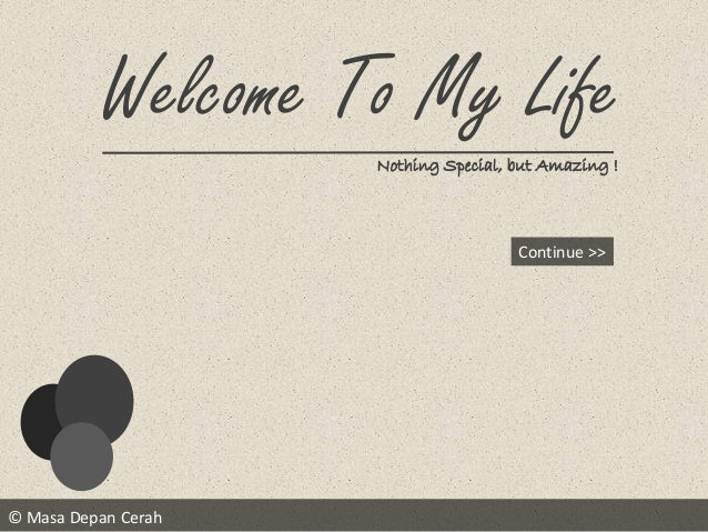 © Masa Depan Cerah Welcome To My Life Nothing Special, but Amazing ! Continue >>