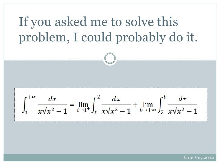 If you asked me to solve thisproblem, I could probably do it.                             Jane Vu, 2012