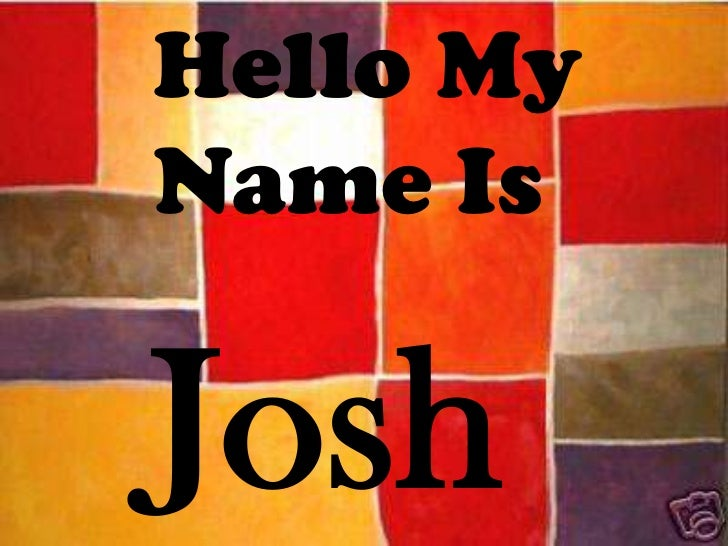 Hello My Name Is<br />Josh<br />