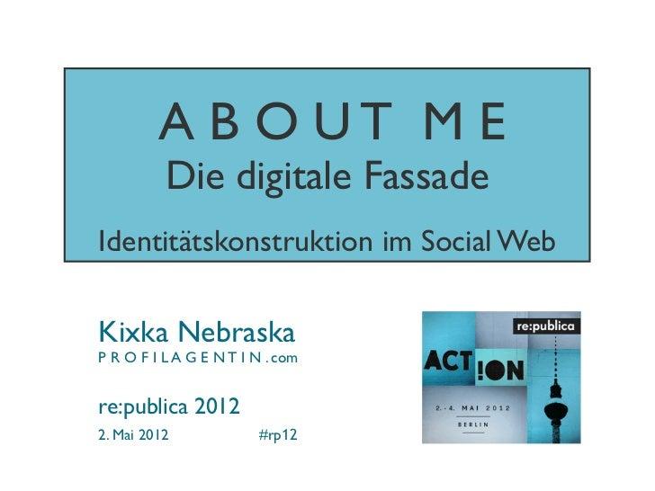 A B O UT M E                                   Die digitale Fassade                         Identitätskonstruktion im Soci...
