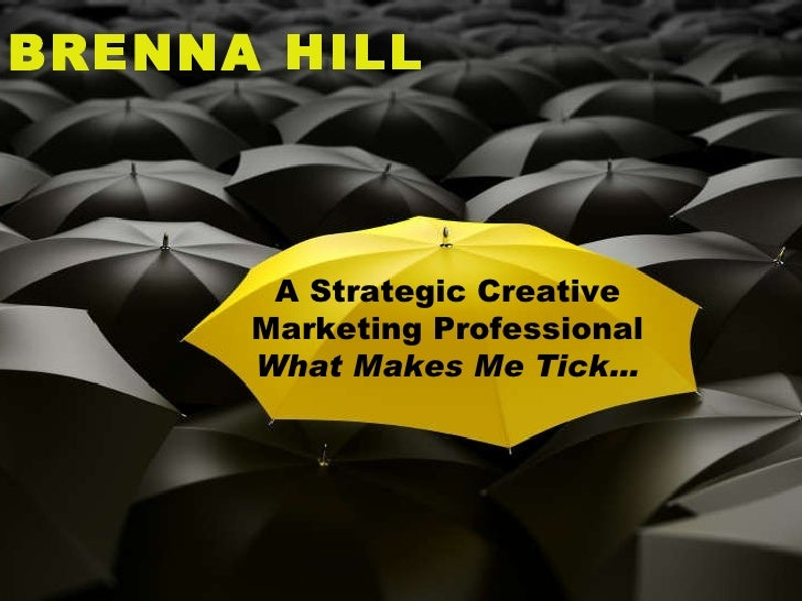 BRENNA HILL A Strategic Creative Marketing Professional  What Makes Me Tick…