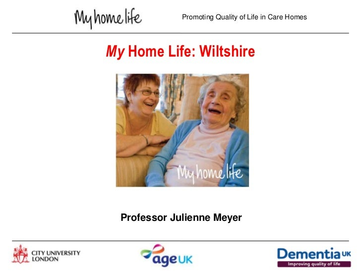 Promoting Quality of Life in Care HomesMy Home Life: Wiltshire  Professor Julienne Meyer