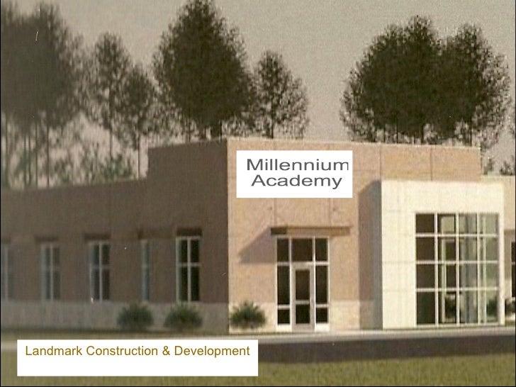 Millennium  Academy Landmark Construction & Development Estimated Completion July 2009