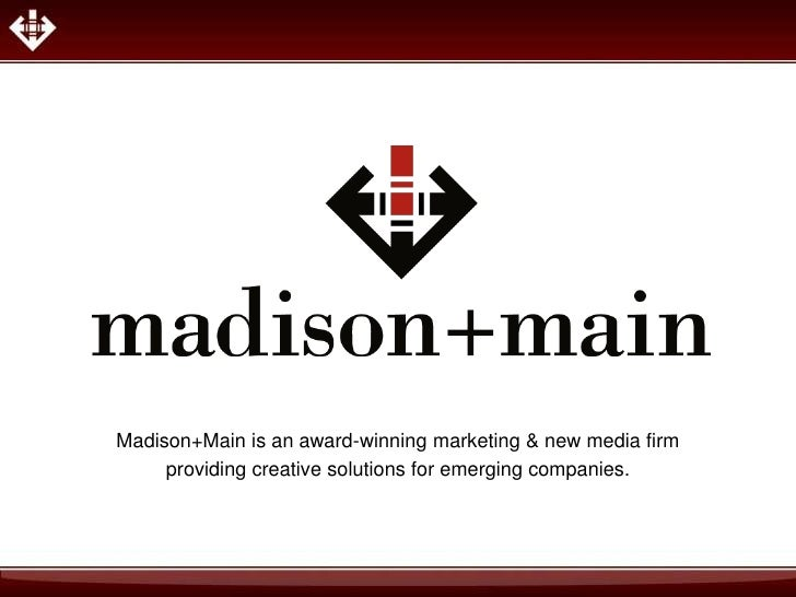 Madison+Main is an award-winning marketing & new media firm     providing creative solutions for emerging companies.