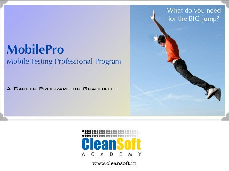 What do you need                                             for the BIG jump?MobileProMobile Testing Professional Program...