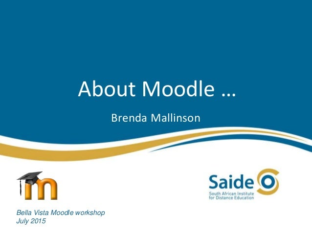 About Moodle … Brenda Mallinson Bella Vista Moodle workshop July 2015
