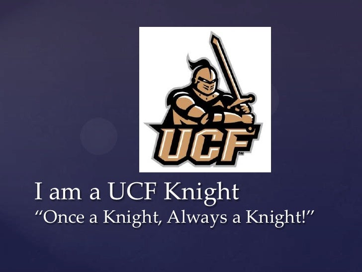 """I am a UCF Knight""""Once a Knight, Always a Knight!"""""""