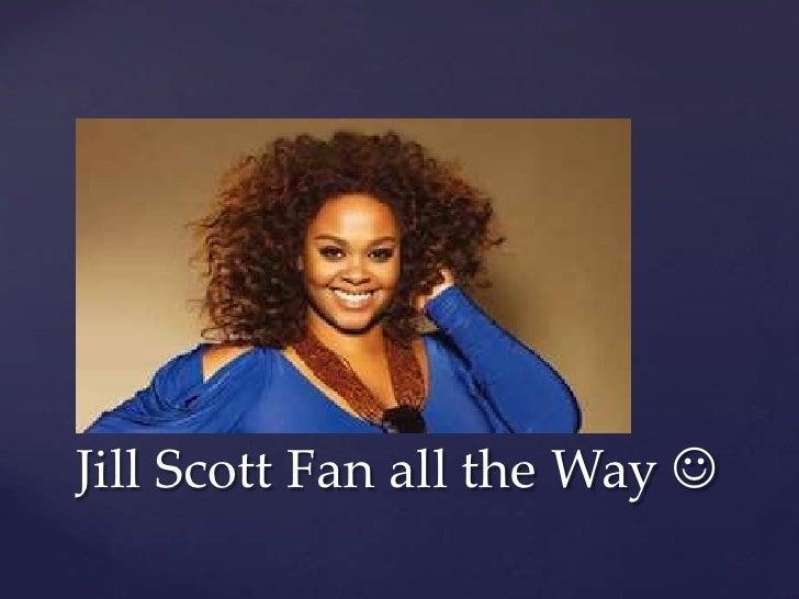 Jill Scott Fan all the Way 