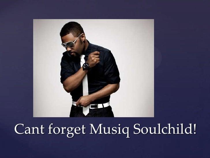 Cant forget Musiq Soulchild!