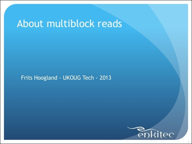 About multiblock reads ! ! !  Frits Hoogland - UKOUG Tech - 2013  !1