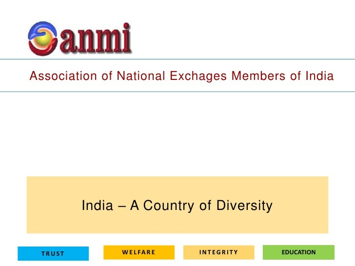 Association of National Exchages Members of India         India – A Country of Diversity TRUST         W E L FA R E   INTE...