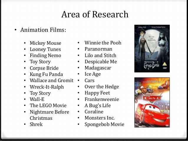 Area of Research  • Animation Films:  • Mickey Mouse  • Looney Tunes  • Finding Nemo  • Toy Story  • Corpse Bride  • Kung ...