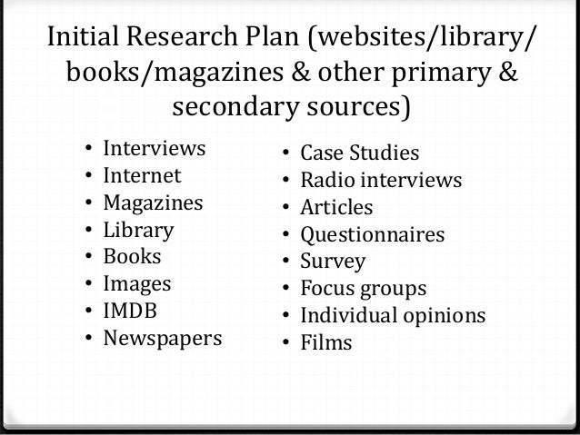 Initial Research Plan (websites/library/  books/magazines & other primary &  secondary sources)  • Interviews  • Internet ...