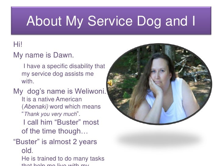 About My Service Dog and I<br />Hi!<br />My name is Dawn. <br />I have a specific disability that my service dog assists m...