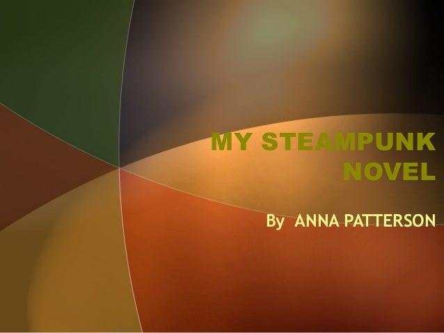 MY STEAMPUNK       NOVEL  By ANNA PATTERSON