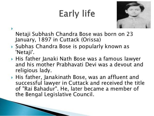  Netaji Subhash Chandra Bose was born on 23 January, 1897 in Cuttack (Orissa)  Subhas Chandra Bose is popularly known as...