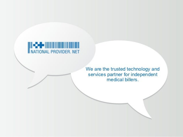 We are the trusted technology andservices partner for independent         medical billers.