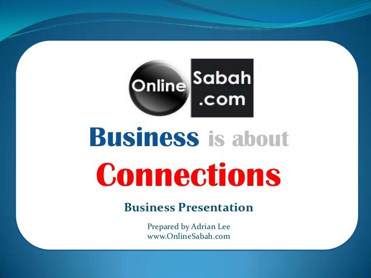Business is about Connections<br />Business Presentation<br />Prepared by Adrian Lee<br />www.OnlineSabah.com<br />