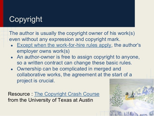CopyrightThe author is usually the copyright owner of his work(s)even without any expression and copyright mark.● Except w...