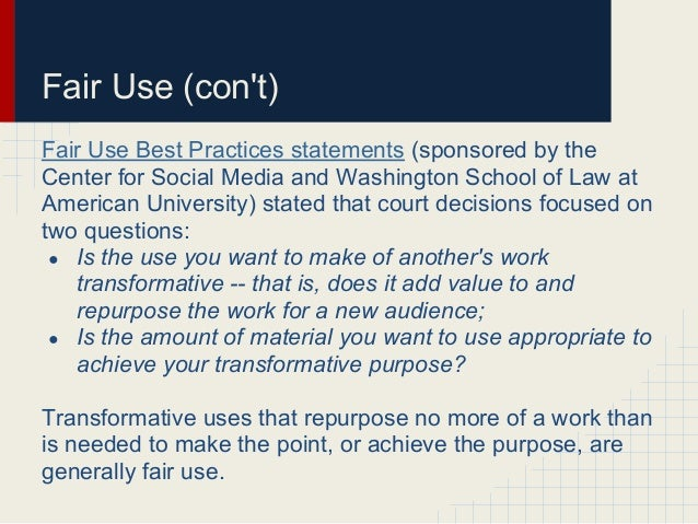 Fair Use (cont)Fair Use Best Practices statements (sponsored by theCenter for Social Media and Washington School of Law at...