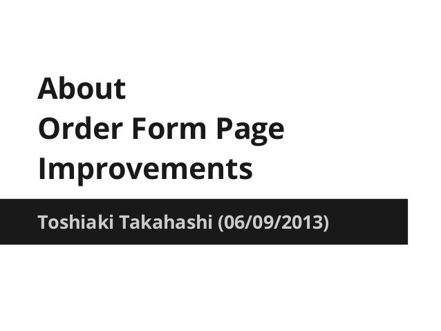 About Order Form Page Improvements Toshiaki Takahashi (06/09/2013)