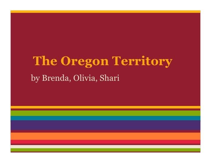 The Oregon Territoryby Brenda, Olivia, Shari