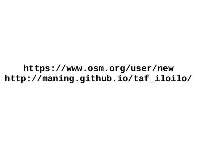 https://www.osm.org/user/new http://maning.github.io/taf_iloilo/