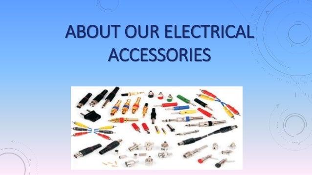 ABOUT OUR ELECTRICAL ACCESSORIES