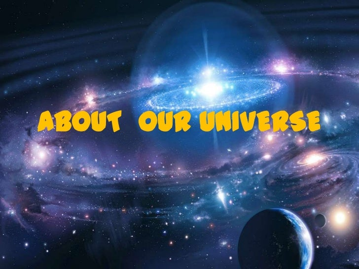 ABOUT  OUR UNIVERSE<br />