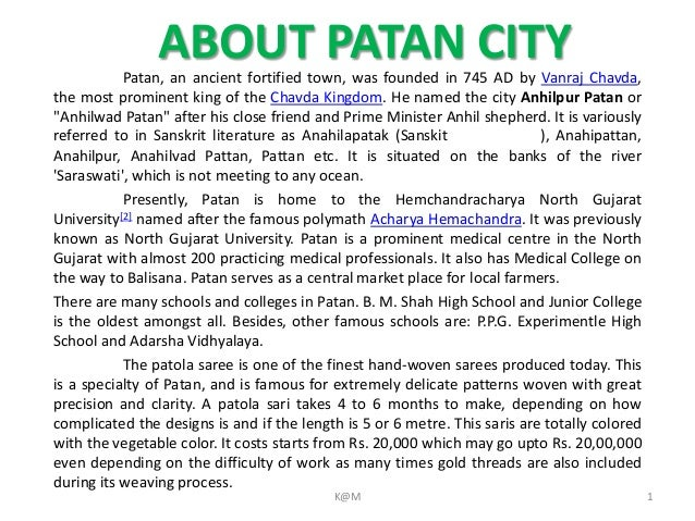 ABOUT PATAN CITYPatan, an ancient fortified town, was founded in 745 AD by Vanraj Chavda, the most prominent king of the C...