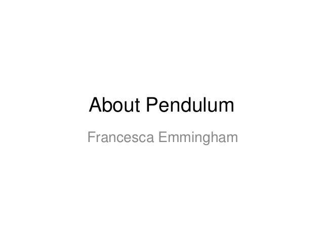 About Pendulum Francesca Emmingham