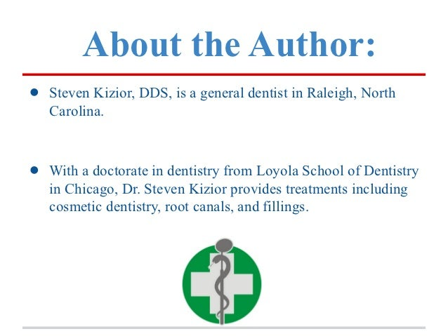 About the Author:•   Steven Kizior, DDS, is a general dentist in Raleigh, North    Carolina.•   With a doctorate in dentis...