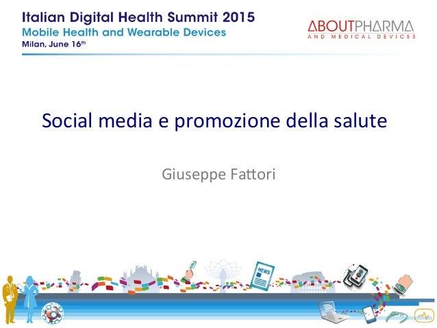 Social  media  e  promozione  della  salute   Giuseppe  Fa4ori