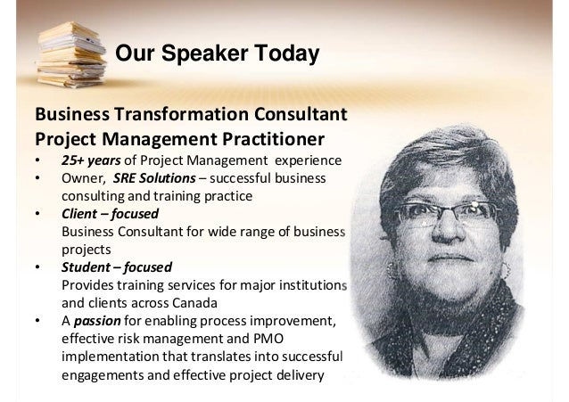 Our Speaker Today Business Transformation Consultant Project Management Practitioner • • •  •  •  25+ years of Project Man...