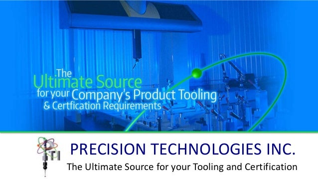 The Ultimate Source for your Tooling and Certification PRECISION TECHNOLOGIES INC.