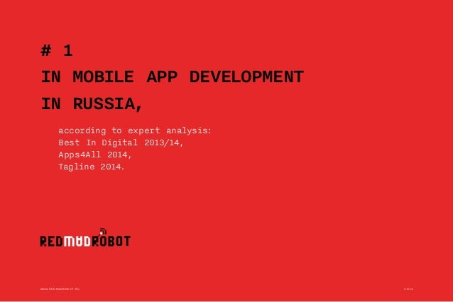 WWW.REDMADROBOT.RU 2014 1  © REDMADROBOT / ABOUT US  # 1  IN MOBILE APP DEVELOPMENT  IN RUSSIA,  according to expert analy...