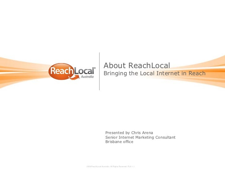 About ReachLocal                  Bringing the Local Internet in Reach                    Presented by Chris Arena        ...