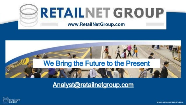 www.RetailNetGroup.comWe Bring the Future to the Present  Analyst@retailnetgroup.com