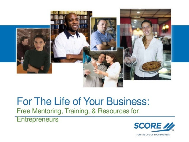 Free Mentoring, Training, & Resources forEntrepreneursFor The Life of Your Business: