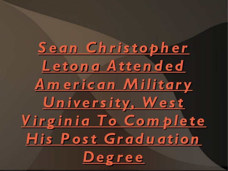 Sean Christopher Letona Attended American Military University, West Virginia To Complete His Post Graduation Degree