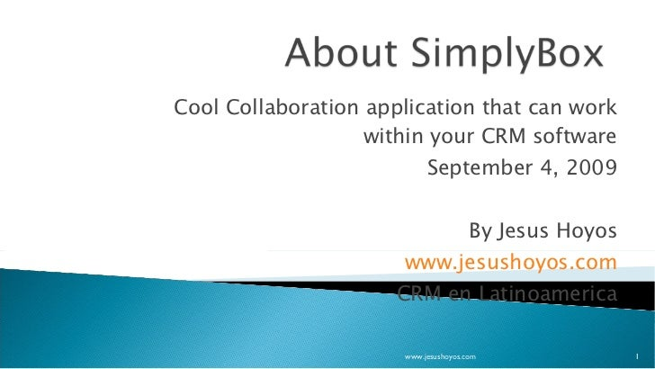 Cool Collaboration application that can work within your CRM software September 4, 2009 By Jesus Hoyos www.jesushoyos.com ...
