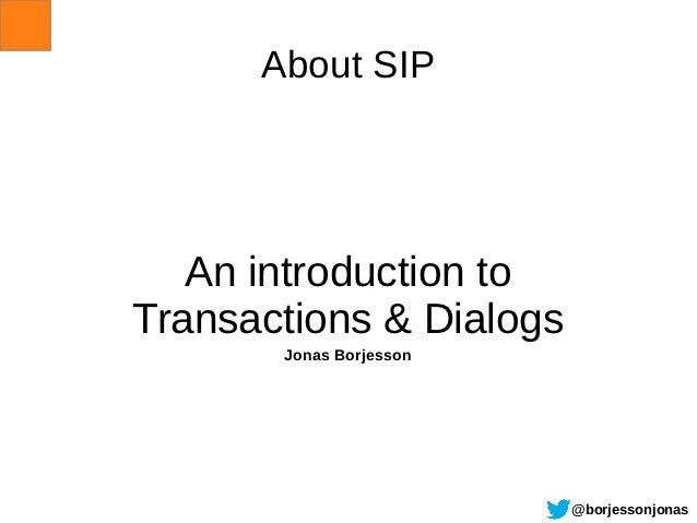 About SIP   An introduction toTransactions & Dialogs       Jonas Borjesson                         @borjessonjonas