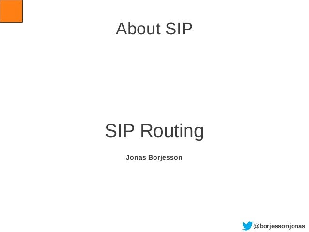 @borjessonjonas About SIP SIP Routing Jonas Borjesson