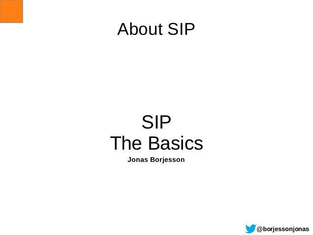 About SIP   SIPThe Basics Jonas Borjesson                   @borjessonjonas