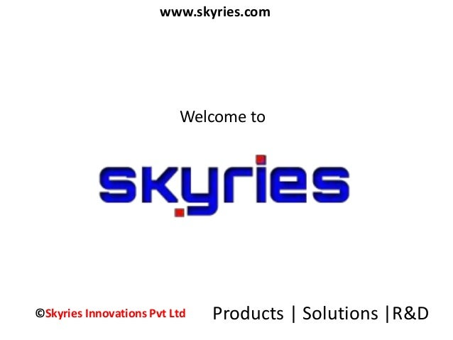 www.skyries.com  Welcome to  ©Skyries Innovations Pvt Ltd Products | Solutions |R&D