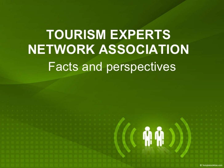 TOURISM EXPERTS NETWORK ASSOCIATION Facts and perspectives