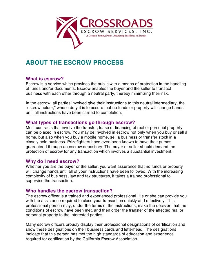 ABOUT THE ESCROW PROCESS  What is escrow? Escrow is a service which provides the public with a means of protection in the ...