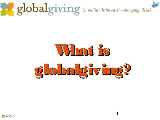 1 What isWhat is globalgiving?globalgiving?