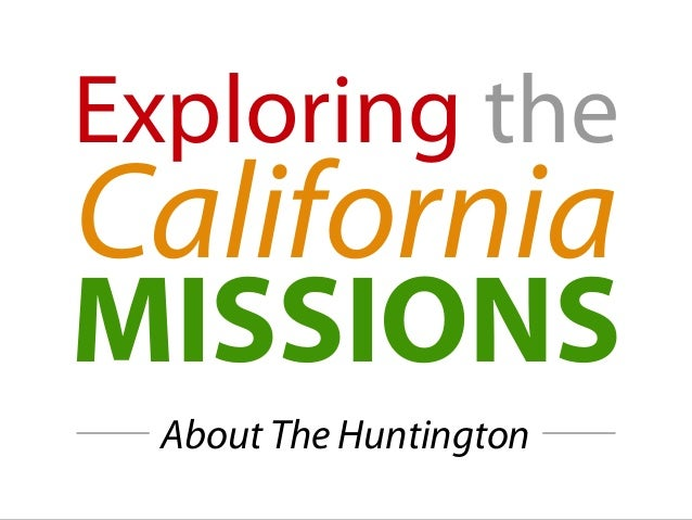 Exploring the California MISSIONS About The Huntington